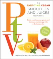 Ptv: Smoothies and Juices : Boost Your Immune System and Increase Your Energy with a Flexitarian Diet, Paperback Book