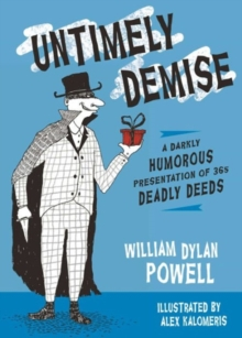 Untimely Demise: A Miscellany of Murder : 365 Dastardly Ways to off Your Foe, Hardback Book