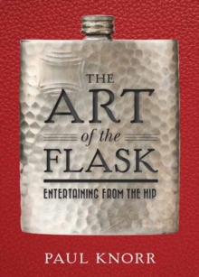The Art of the Flask : Entertaining from the Hip, Hardback Book