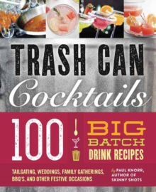Big Batch Cocktails : 100 Crowd-Pleasing Punch Recipes, Hardback Book