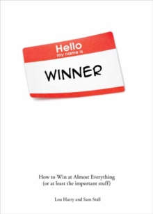 Hello My Name is Winner : How to Win at Almost Everything (Or At Least the Important Stuff), Paperback Book
