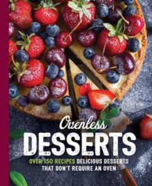 Ovenless Desserts : Over 150 Delicious Recipes that Don't Require an Oven, Paperback / softback Book