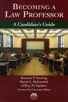 Becoming a Law Professor : A Candidate's Guide, Paperback Book