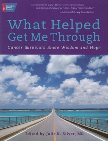 What Helped Get Me Through : Cancer Survivors Share Wisdom and Hope, Paperback / softback Book