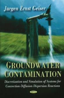 Groundwater Contamination : Discretization & Simulation of Systems for Convection-Diffusion-Dispersion Reactions, Hardback Book