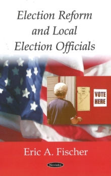 Election Reform & Local Election Officials, Paperback / softback Book