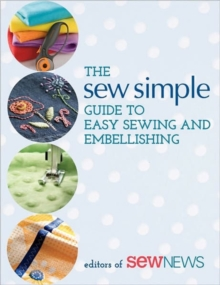 The Sew Simple Guide to Easy Sewing and Embellishing, Paperback / softback Book