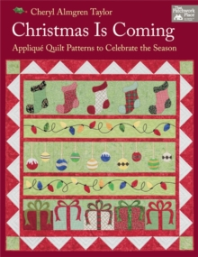 Christmas is Coming : Applique Quilt Patterns to Celebrate the Season, Paperback / softback Book