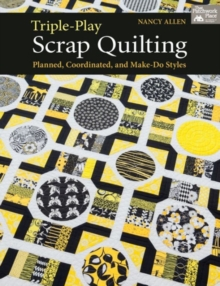 Triple-play Scrap Quilting : Planned, Coordinated, and Make-do Styles, Paperback / softback Book