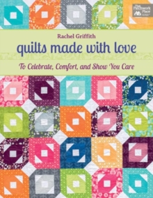Quilts Made with Love : To Celebrate, Comfort, and Show You Care, Paperback Book