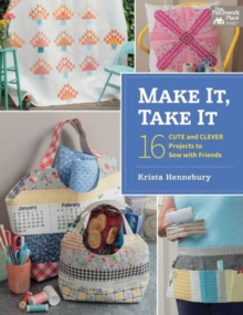 Make it, Take it : 16 Cute and Clever Projects to Sew with Friends, Paperback / softback Book