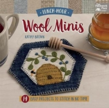 Lunch-Hour Wool Minis : 14 Easy Projects to Stitch in No Time, Paperback Book