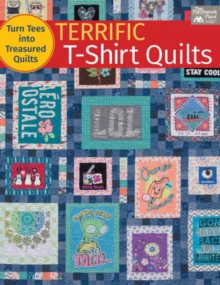 Terrific T-Shirt Quilts : Turn Tees into Treasured Quilts, Paperback Book