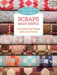 Scraps Made Simple : 15 Sensationally Scrappy Quilts from Precuts, Paperback / softback Book