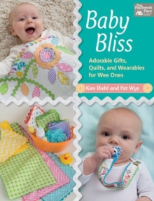 Baby Bliss : Adorable Gifts, Quilts, and Wearables for Wee Ones, Paperback / softback Book