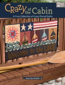 Crazy at the Cabin : A Cozy Collection of Crazy-Pieced Quilts, Paperback / softback Book