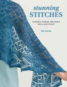 Stunning Stitches : 21 Shawls, Scarves, and Cowls You'll Love to Knit, Paperback / softback Book