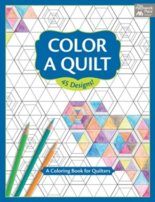 Color a Quilt : A Coloring Book for Quilters, Paperback Book