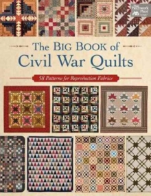 The Big Book of Civil War Quilts : 58 Patterns for Reproduction-Fabric Lovers, Paperback / softback Book