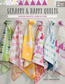Scrappy and Happy Quilts : Limited Palette, Tons of Fun!, Paperback Book