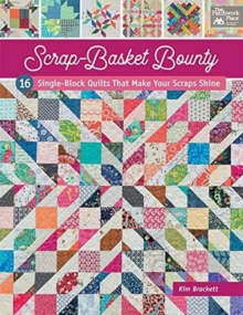 Scrap-Basket Bounty : 16 Single-Block Quilts That Make Your Scraps Shine, Paperback / softback Book