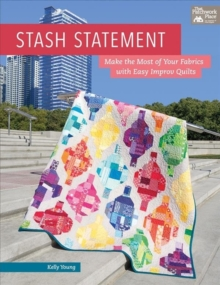 Stash Statement : Make the Most of Your Fabrics with Easy Improv Quilts, Paperback Book