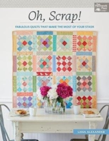 Oh, Scrap! : Fabulous Quilts That Make the Most of Your Stash, Paperback Book