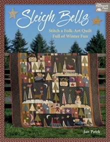 Sleigh Bells : Stitch a Folk-Art Quilt Full of Winter Fun, Paperback / softback Book