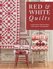 Red & White Quilts : 14 Quilts with Timeless Appeal from Today's Top Designers, Paperback / softback Book