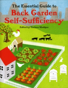 The Essential Guide to Back Garden Self-Sufficiency, Paperback Book