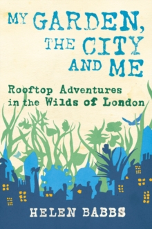 My Garden, the City and Me, Hardback Book