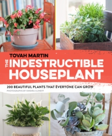 The Indestructible Houseplant : 200 Beautiful Plants That Everyone Can Grow, Paperback Book
