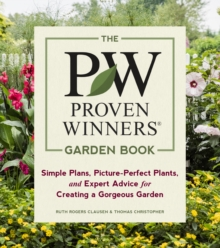 Proven Winners Garden Book: Simple Plans, Picture-Perfect Plants and Expert Advice for Creating a Gorgeous Garden, Paperback / softback Book
