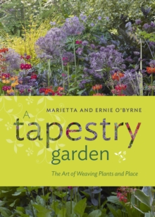A Tapestry Garden : The Art of Weaving Plants and Place, Hardback Book