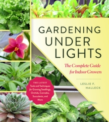 Gardening Under Lights: the Complete Guide for Indoor Growers, Hardback Book