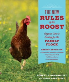 The New Rules of the Roost: Organic Care & Feeding for the Family Flock, Paperback / softback Book