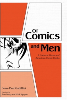 Of Comics and Men : A Cultural History of American Comic Books, Hardback Book