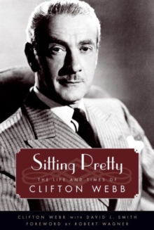 Sitting Pretty : The Life and Times of Clifton Webb, Hardback Book