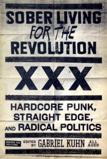 Sober Living for the Revolution : Hardcore Punk, Straight Edge, and Radical Politics, Paperback Book