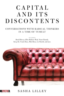 Capital And Its Discontents : Conversations with Radical Thinkers in a Time of Tumult, Paperback / softback Book
