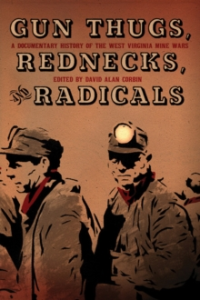 Gun Thugs, Rednecks, And Radicals : A Documentary History of the West Virgina Mine Wars, Paperback / softback Book