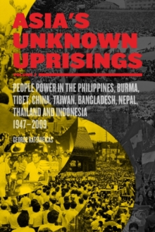 Asia's Unknown Uprisings Vol.2 : People Power in the Philippines, Burma, Tibet, China, Taiwan, Bangladesh, Nepal, Thailand and Indonesia, 1947-2009, Paperback Book