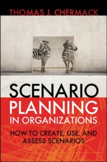 Scenario Planning in Organizations: How to Create, Use, and Assess Scenarios, Paperback / softback Book