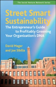 Street Smart Sustainability: The Entrepreneurs Guide to Profitably Greening Your Organizations DNA : The Entrepreneurs Guide to Profitably Greening Your Organizations DNA, Paperback / softback Book