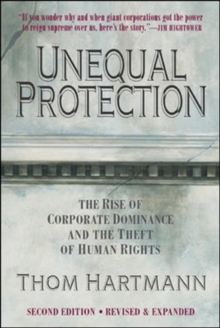 Unequal Protection: The Rise of Corporate Dominance and the Theft of Human Rights : The Rise of Corporate Dominance and the Theft of Human Rights, Paperback / softback Book