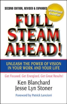 Full Steam Ahead!: Unleash the Power of Vision in Your Company and Your Life : Unleash the Power of Vision in Your Company and Your Life, Hardback Book
