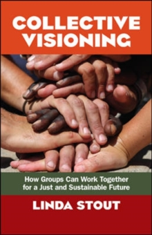 Collective Visioning: How Groups Can Work Together for a Just and Sustainable Future, Paperback Book
