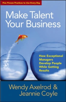 Make Talent Your Business: How Exceptional Managers Develop People While Getting Results, Paperback / softback Book