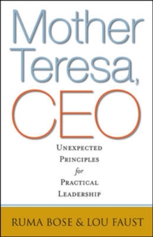 Mother Teresa, CEO: Unexpected Principles for Practical Leadership : Unexpected Principles for Practical Leadership, Hardback Book