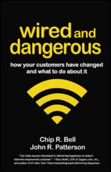 Wired and Dangerous: How Your Customers Have Changed and What to Do About It : How Your Customers Have Changed and What to Do About It, Paperback Book